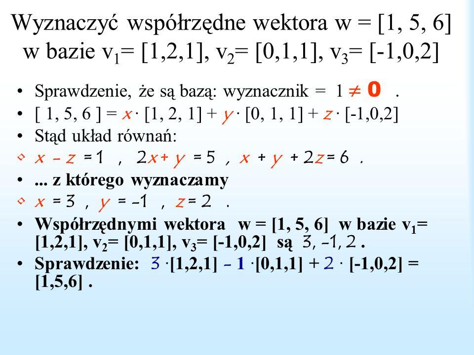 Wyznaczyć współrzędne wektora w = [1, 5, 6] w bazie v1= [1,2,1], v2= [0,1,1], v3= [-1,0,2]